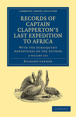 Records of Captain Clapperton's Last Expedition to Africa 2 Volume Set: With the Subsequent Adventures of the Author