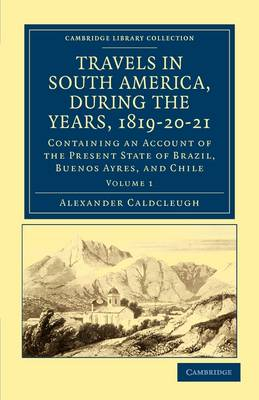 Travels in South America, during the Years, 1819-20-21 2 Volume Paperback Set Travels in South America, during the Years, 1819-20-21: Volume 2