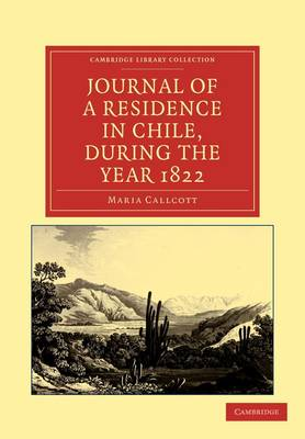 Cambridge Library Collection - Latin American Studies: Journal of a Residence in Chile, during the Year 1822