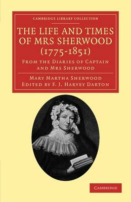 Cambridge Library Collection - Literary  Studies: The Life and Times of Mrs Sherwood (1775-1851): From the Diaries of Captain and Mrs Sherwood
