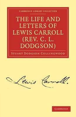 Cambridge Library Collection - Literary  Studies: The Life and Letters of Lewis Carroll (Rev. C. L. Dodgson)
