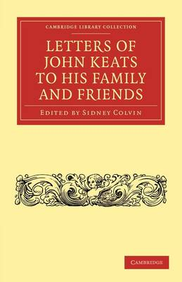 Cambridge Library Collection - Literary  Studies: Letters of John Keats to his Family and Friends