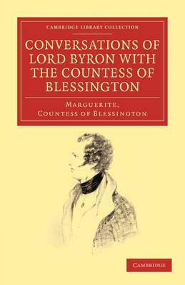 Cambridge Library Collection - Literary  Studies: Conversations of Lord Byron with the Countess of Blessington