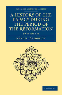 A History of the Papacy during the Period of the Reformation 5 Volume Set