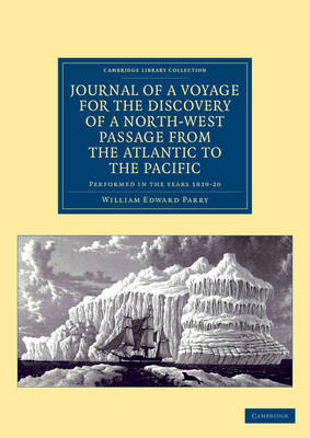 Cambridge Library Collection - Polar Exploration: Journal of a Voyage for the Discovery of a North-West Passage from the Atlantic to the Pacific: Performed in the Years 1819-20 ... under the Orders of William Edward Parry