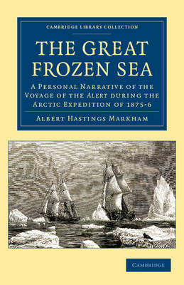 Cambridge Library Collection - Polar Exploration: The Great Frozen Sea: A Personal Narrative of the Voyage of the Alert during the Arctic Expedition of 1875-6