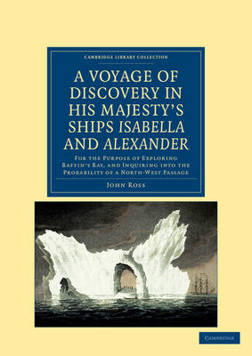 Cambridge Library Collection - Polar Exploration: A Voyage of Discovery, Made under the Orders of the Admiralty, in His Majesty's Ships Isabella and Alexander: For the Purpose of Exploring Baffin's Bay, and Inquiring into the Probability of a North-West P