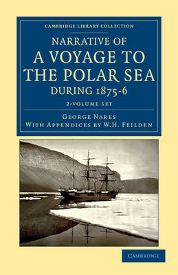 Narrative of a Voyage to the Polar Sea during 1875-6 in HM Ships Alert and Discovery 2 Volume Set: With Notes on the Natural History