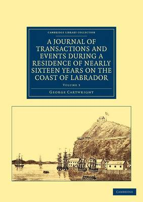 A A Journal of Transactions and Events during a Residence of Nearly Sixteen Years on the Coast of Labrador 3 Volume Set A Journal of Transactions and Events during a Residence of Nearly Sixteen Years on the Coast of Labrador: Volume 3