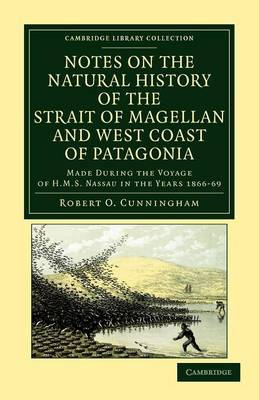 Cambridge Library Collection - Zoology: Notes on the Natural History of the Strait of Magellan and West Coast of Patagonia: Made during the Voyage of HMS Nassau in the Years 1866, 67, 68, and 69