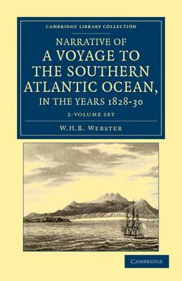Narrative of a Voyage to the Southern Atlantic Ocean, in the Years 1828, 29, 30, Performed in HM Sloop Chanticleer 2 Volume Set: Under the Command of the Late Captain Henry Foster