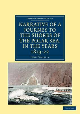 Cambridge Library Collection - Polar Exploration: Narrative of a Journey to the Shores of the Polar Sea, in the Years 1819, 20, 21, and 22