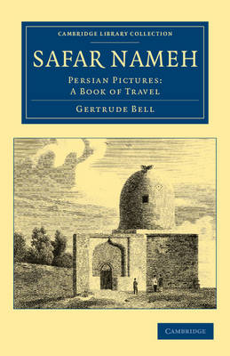 Cambridge Library Collection - Travel, Middle East and Asia Minor: Safar Nameh: Persian Pictures: A Book of Travel