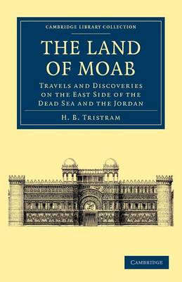 Cambridge Library Collection - Travel, Middle East and Asia Minor: The Land of Moab: Travels and Discoveries on the East Side of the Dead Sea and the Jordan