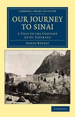 Cambridge Library Collection - Travel, Middle East and Asia Minor: Our Journey to Sinai: A Visit to the Convent of St Catarina
