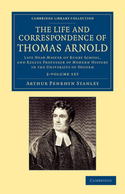 The Life and Correspondence of Thomas Arnold 2 Volume Set: Late Head Master of Rugby School, and Regius Professor of Modern History in the University of Oxford