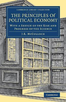 Cambridge Library Collection - British and Irish History, 19th Century: The Principles of Political Economy: With a Sketch of the Rise and Progress of the Science
