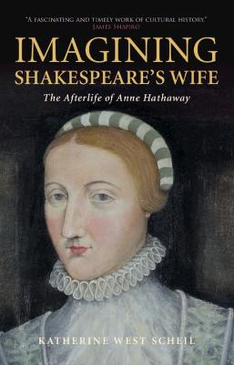 Imagining Shakespeare's Wife: The Afterlife of Anne Hathaway