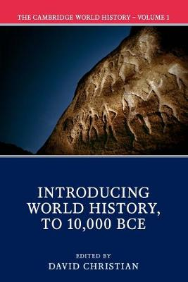 The Cambridge World History: Volume 1: Introducing World History, to 10,000 BCE