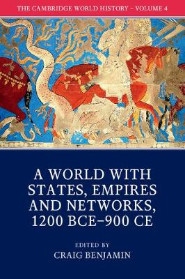 The Cambridge World History: Volume 4: A World with States, Empires and Networks 1200 BCE-900 CE