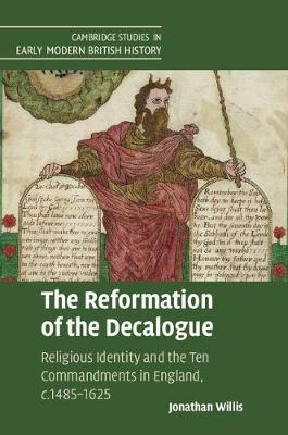 Cambridge Studies in Early Modern British History: The Reformation of the Decalogue: Religious Identity and the Ten Commandments in England, c.1485-1625