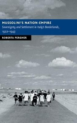 New Studies in European History: Mussolini's Nation-Empire: Sovereignty and Settlement in Italy's Borderlands, 1922-1943