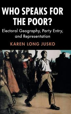 Cambridge Studies in Comparative Politics: Who Speaks for the Poor?: Electoral Geography, Party Entry, and Representation