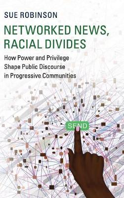 Communication, Society and Politics: Networked News, Racial Divides: How Power and Privilege Shape Public Discourse in Progressive Communities