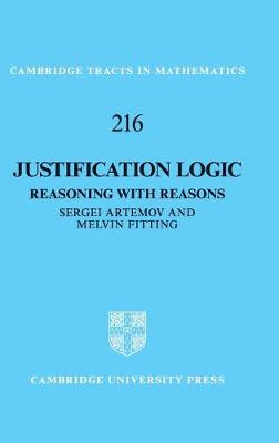 Cambridge Tracts in Mathematics: Series Number 216: Justification Logic: Reasoning with Reasons