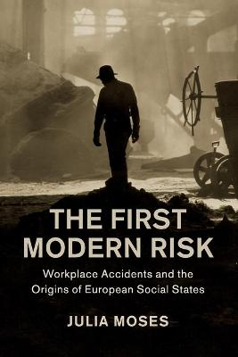 The First Modern Risk: Workplace Accidents and the Origins of European Social States