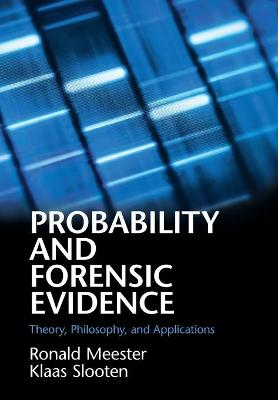 Probability and Forensic Evidence: Theory, Philosophy, and Applications