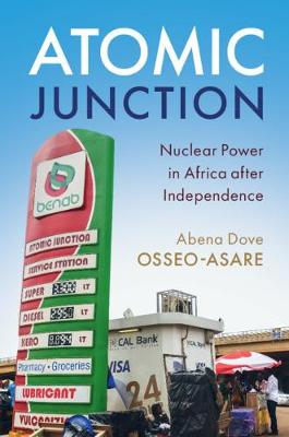 Atomic Junction: Nuclear Power in Africa after Independence