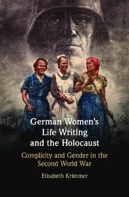 German Women's Life Writing and the Holocaust: Complicity and Gender in the Second World War