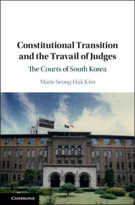 Constitutional Transition and the Travail of Judges: The Courts of South Korea