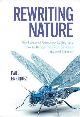 Rewriting Nature: The Future of Genome Editing and How to Bridge the Gap Between Law and Science