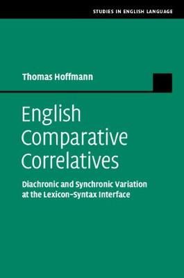 Studies in English Language: English Comparative Correlatives: Diachronic and Synchronic Variation at the Lexicon-Syntax Interface