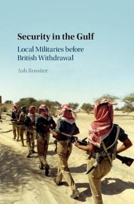 Security in the Gulf: Local Militaries before British Withdrawal