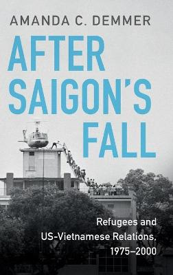 After Saigon's Fall: Refugees and US-Vietnamese Relations, 1975-2000
