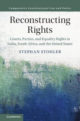Reconstructing Rights: Courts, Parties, and Equality Rights in India, South Africa, and the United States