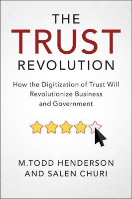 The Trust Revolution: How the Digitization of Trust Will Revolutionize Business and Government