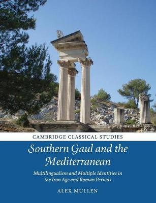 Cambridge Classical Studies: Southern Gaul and the Mediterranean: Multilingualism and Multiple Identities in the Iron Age and Roman Periods