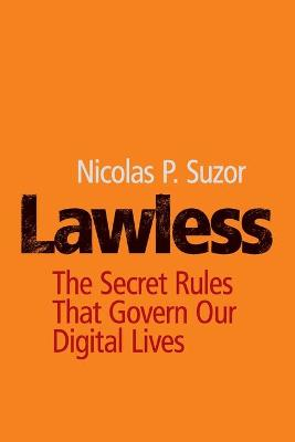 Lawless: The Secret Rules That Govern our Digital Lives