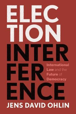 Election Interference: International Law and the Future of Democracy