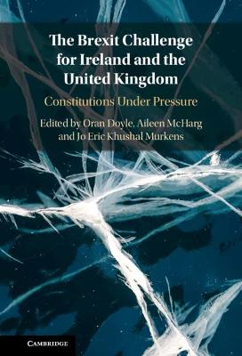 The Brexit Challenge for Ireland and the United Kingdom: Constitutions Under Pressure