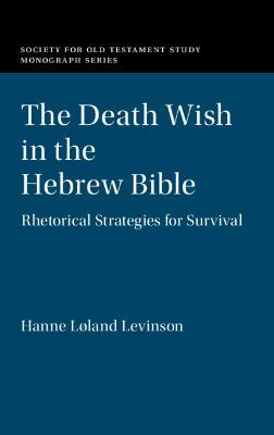The Death Wish in the Hebrew Bible: Rhetorical Strategies for Survival