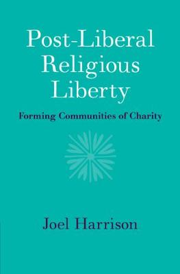 Post-Liberal Religious Liberty: Forming Communities of Charity