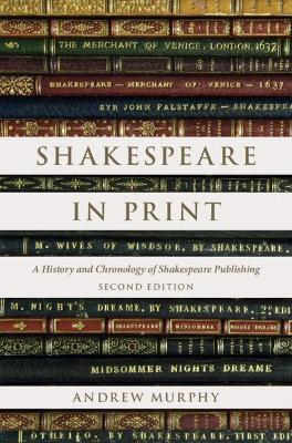 Shakespeare in Print: A History and Chronology of Shakespeare Publishing