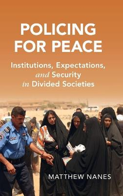 Policing for Peace: Institutions, Expectations, and Security in Divided Societies