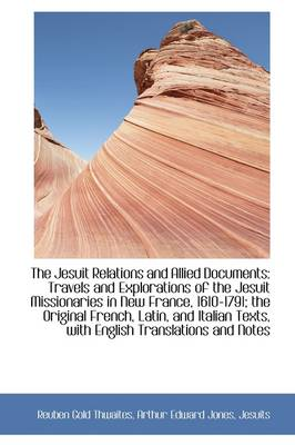 The Jesuit Relations and Allied Documents: Travels and Explorations of the Jesuit Missionaries in Ne