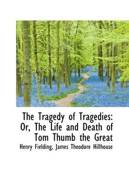 The Tragedy of Tragedies: Or, the Life and Death of Tom Thumb the Great